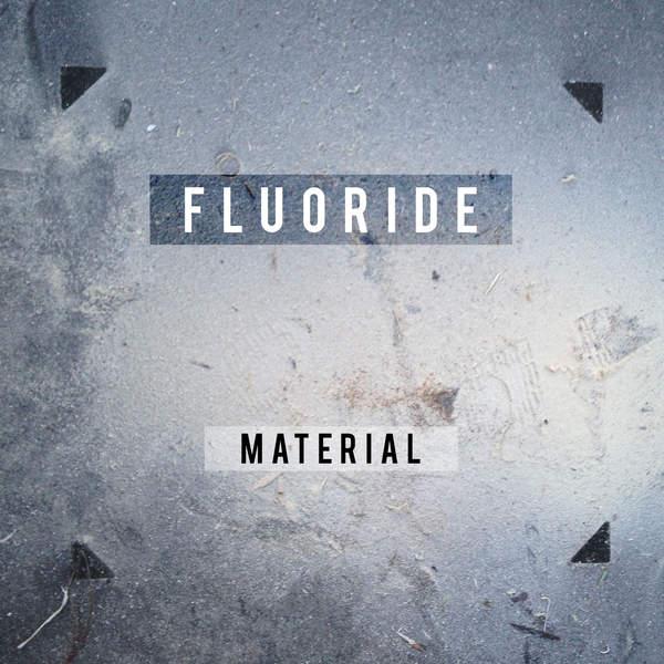 Fluoride - Material (2015)