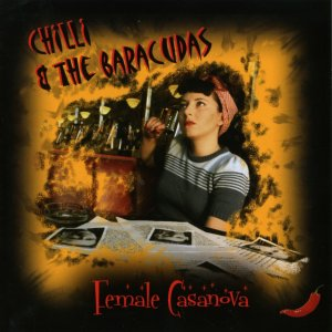 Chilli & The Baracudas - Female Casanova (2009)