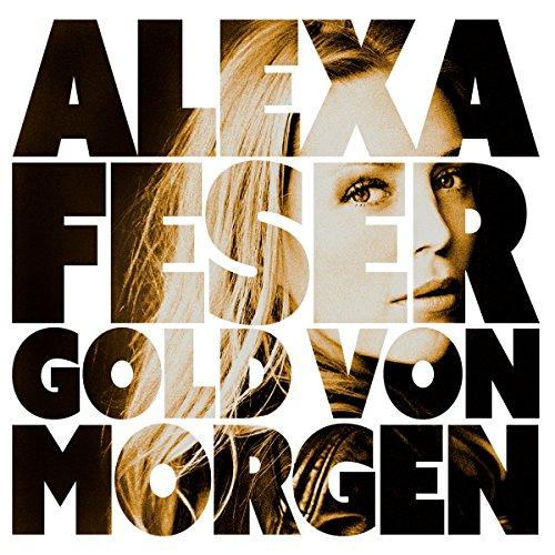 Alexa FesersGold Von Morgen [2014]