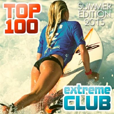 Top 100 Extreme Club Summer Edition 2015 (2015)