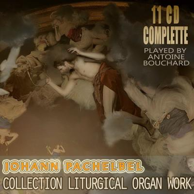 Antoine Bouchard - Joahann Pachelbel: Collection Liturgical Organ Work (1999-2001)