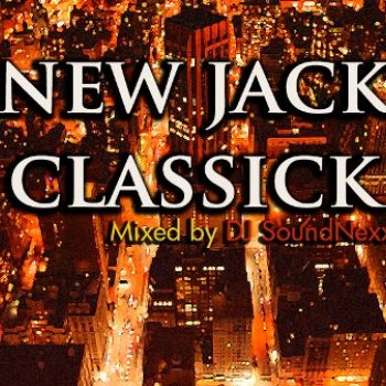 NEW JACK R&B CLASSICK MIXX MIXED BY DJ SoundNexx