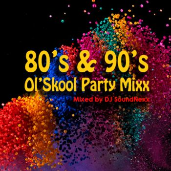 80'S & 90'S OL SKOOL PARTY MIXX MIXED BY DJ SoundNexx