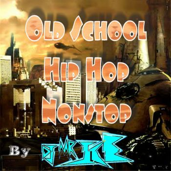 OLD SCHOOL HIP HOP NONSTOP MIXED BY DJ Mr. Ice