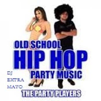 OLD SCHOOL HIP HOP PARTY MUSIC MIXED BY djextramayo