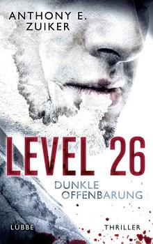 Anthony E. Zuiker - Level 26 - Bd 3 - Dunkle Offenbarung